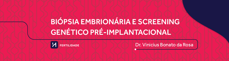 Biópsia embrionária e screening genético pré-implantacional