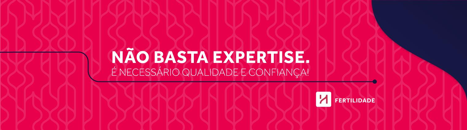 Não basta expertise. É necessária qualidade e confiança!